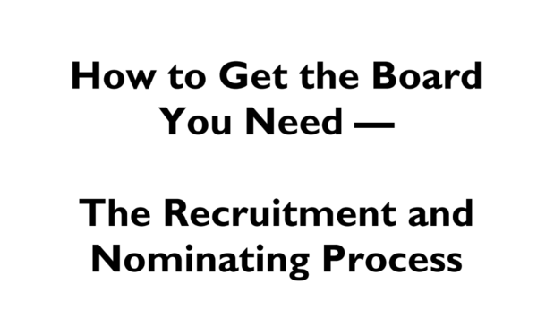 How to get the Board you need - The Recruitment and Nominating Process